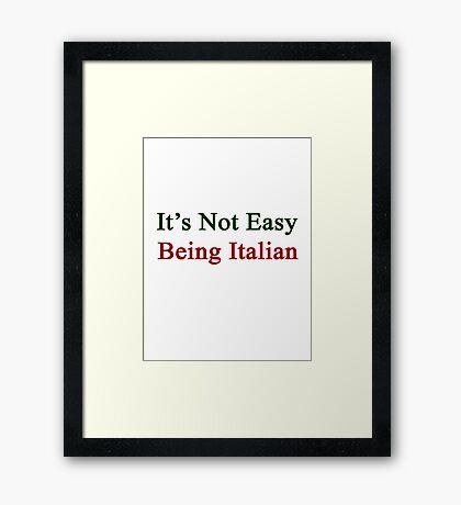 It's Not Easy Being Italian  Framed Print