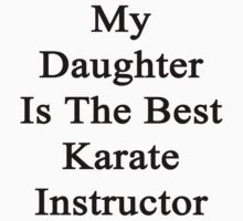 My Daughter Is The Best Karate Instructor  by supernova23