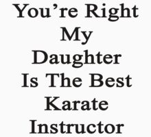 You're Right My Daughter Is The Best Karate Instructor  by supernova23