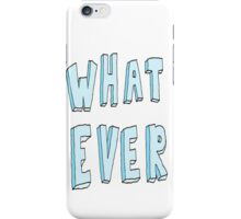 Whatever case iPhone Case/Skin