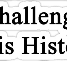 Cancer Is Just Another Challenge This History Teacher Will Overcome Sticker