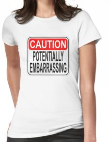 Caution Potentially Embarrassing Womens Fitted T-Shirt