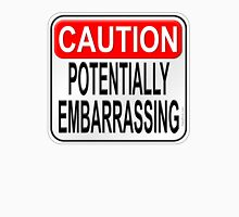 Caution Potentially Embarrassing Unisex T-Shirt