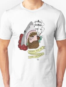 Feed Him to The Sharks Unisex T-Shirt