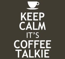 KEEP CALM IT'S COFFEE TALKIE by red addiction