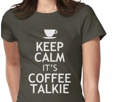 KEEP CALM IT'S COFFEE TALKIE Womens Fitted T-Shirt