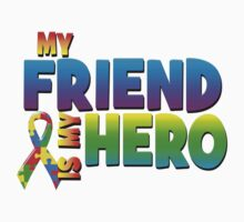 My Friend Is My Hero by magiktees