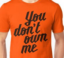 You Don't Own Me Unisex T-Shirt