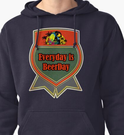 Everyday Is Beerday Pullover Hoodie