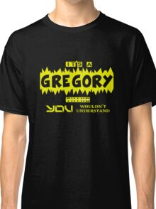 it is GREGORY thing... Classic T-Shirt