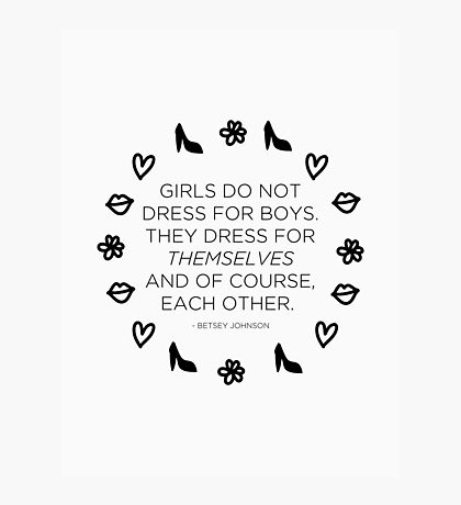 Girls Don't Dress for Boys Photographic Print