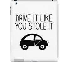 Drive It Like You Stole It iPad Case/Skin