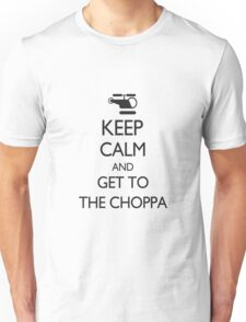 Keep Calm and Get to the Choppa Unisex T-Shirt