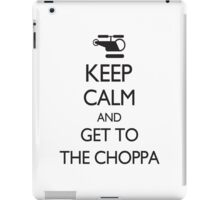 Keep Calm and Get to the Choppa iPad Case/Skin
