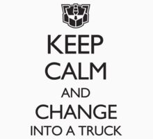 Keep Calm and Change Into a Truck by spookydooky