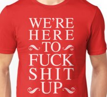 We're Here To Fuck Shit Up [White] Unisex T-Shirt