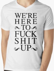 We're Here To Fuck Shit Up Mens V-Neck T-Shirt