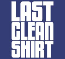 Last Clean Shirt [White Ink] by FreshThreadShop