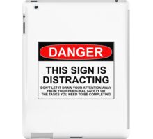 DISTRACTING SIGN iPad Case/Skin
