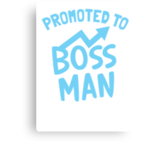 Promoted to BOSS MAN Canvas Print