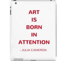 Art is born in attention - Julia Cameron iPad Case/Skin