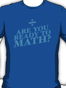 Are you ready to MATH? mathematics funny teacher design T-Shirt