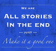 Just Make Your Story A Good One by rhiannontl