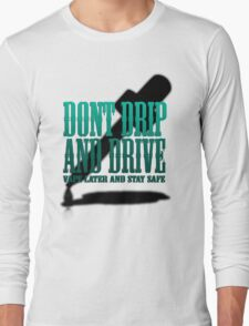 Don't Drip and Drive Long Sleeve T-Shirt