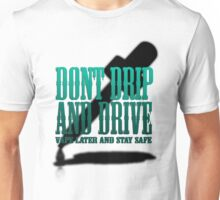 Don't Drip and Drive Unisex T-Shirt