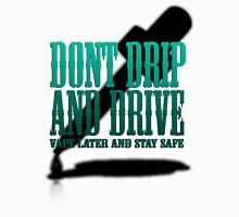 Don't Drip and Drive T-Shirt