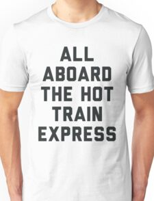 All Aboard the Hot Train Mess Unisex T-Shirt