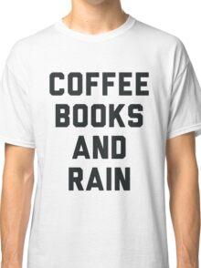 Coffee Books and Rain Classic T-Shirt