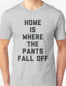 Home is Where the Pants Fall Off Unisex T-Shirt