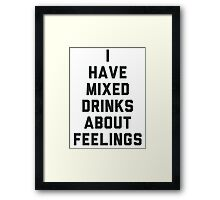 I Have Mixed Drinks About Feelings Framed Print
