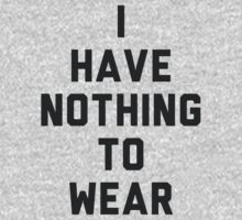 I Have Nothing to Wear by radquoteshirts