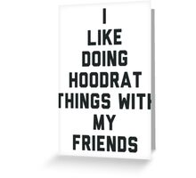 I Like Doing Hoodrat Things with My Friends. Greeting Card