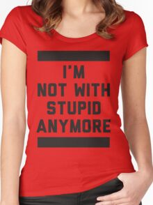 Not With Stupid Anymore Women's Fitted Scoop T-Shirt