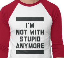 Not With Stupid Anymore Men's Baseball ¾ T-Shirt