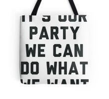 It's Our Party We Can Do What We Want Tote Bag