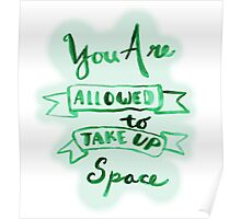 you are allowed to take up space Poster