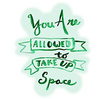 you are allowed to take up space Photographic Print