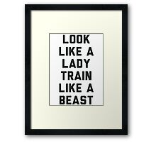 Look Like A Lady Train Like a Beast. Framed Print