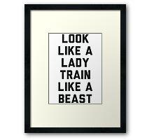 Look Like A Lady Train Like a Beast. Framed Print