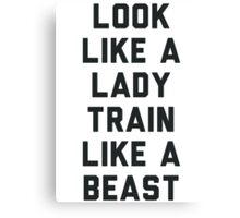 Look Like A Lady Train Like a Beast. Canvas Print