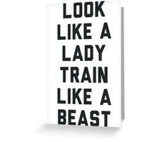 Look Like A Lady Train Like a Beast. Greeting Card