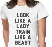 Look Like A Lady Train Like a Beast. Womens Fitted T-Shirt