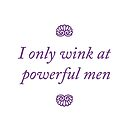 Do you only wink at powerful men by oberonsghost