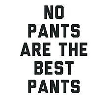 No Pants Are Good Pants Photographic Print