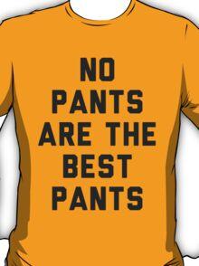No Pants Are Good Pants T-Shirt