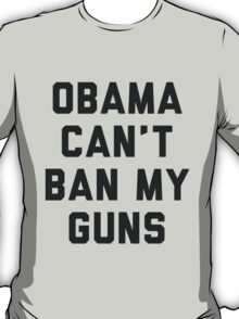 Obama Cant Ban My Guns T-Shirt